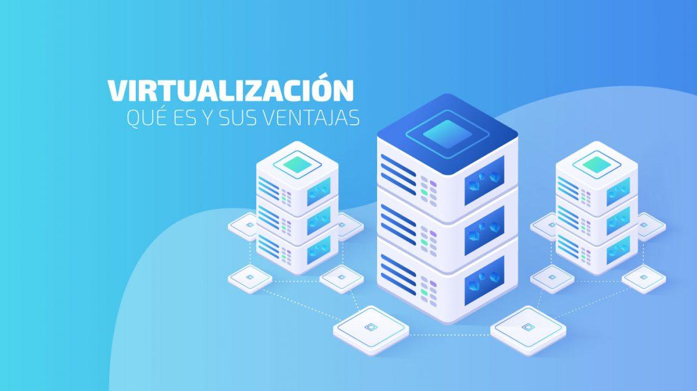 Virtualización: qué es y sus ventajas
